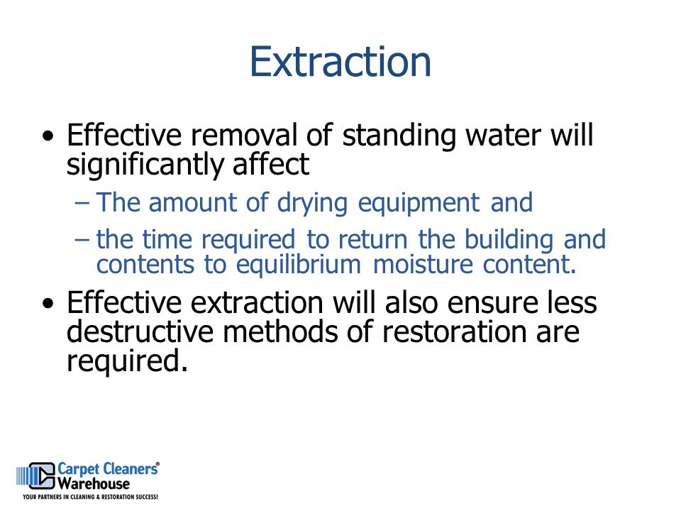Extraction Effective removal of standing water will significantly affect. The amount of drying equipment and.