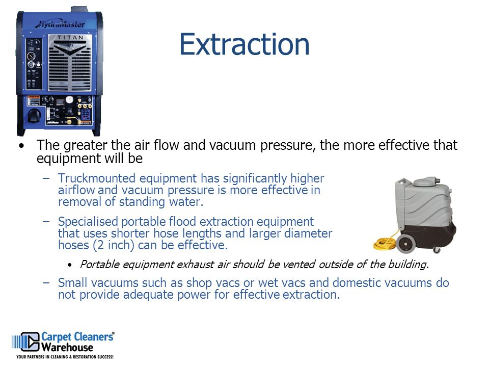 Extraction The greater the air flow and vacuum pressure, the more effective that equipment will be.