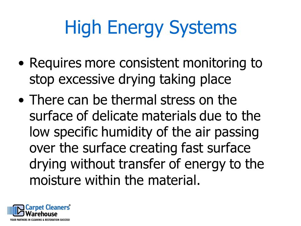 High Energy Systems Requires more consistent monitoring to stop excessive drying taking place.