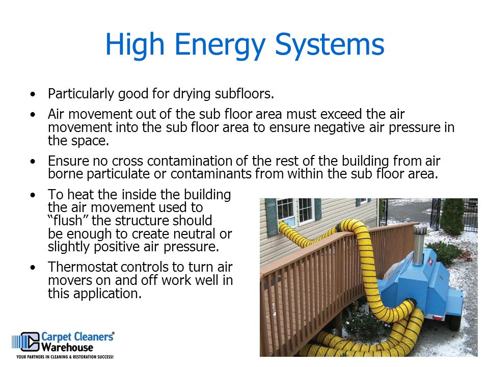 High Energy Systems Particularly good for drying subfloors.