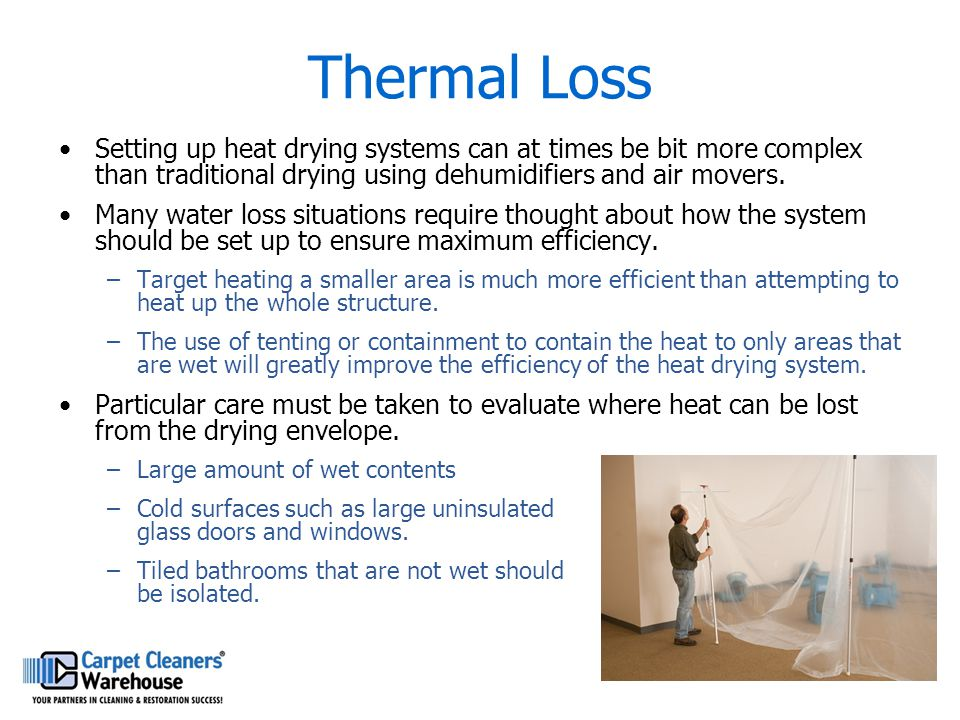 Thermal Loss Setting up heat drying systems can at times be bit more complex than traditional drying using dehumidifiers and air movers.