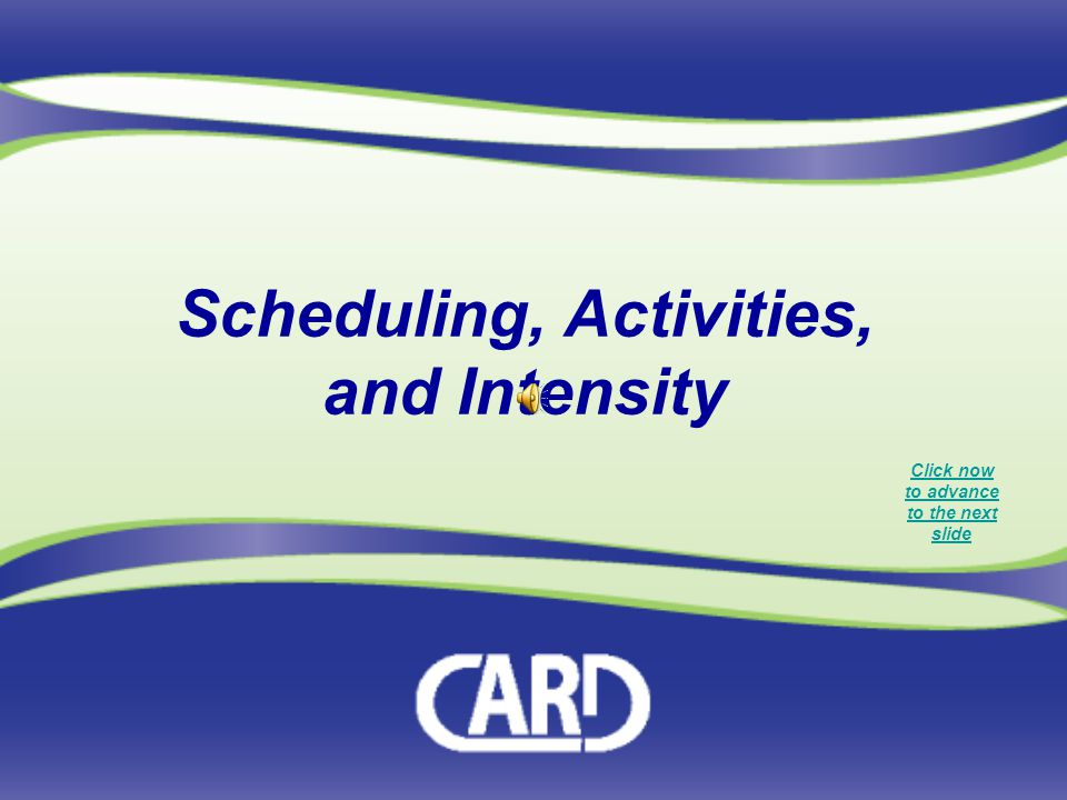 Scheduling, Activities, and Intensity