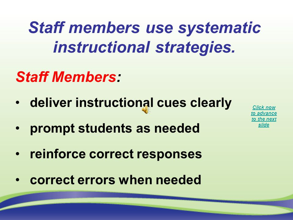 Staff members use systematic instructional strategies.
