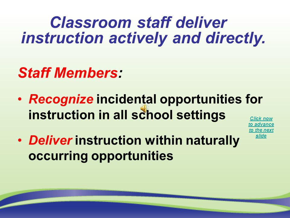 Classroom staff deliver instruction actively and directly.