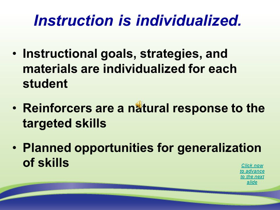 Instruction is individualized.
