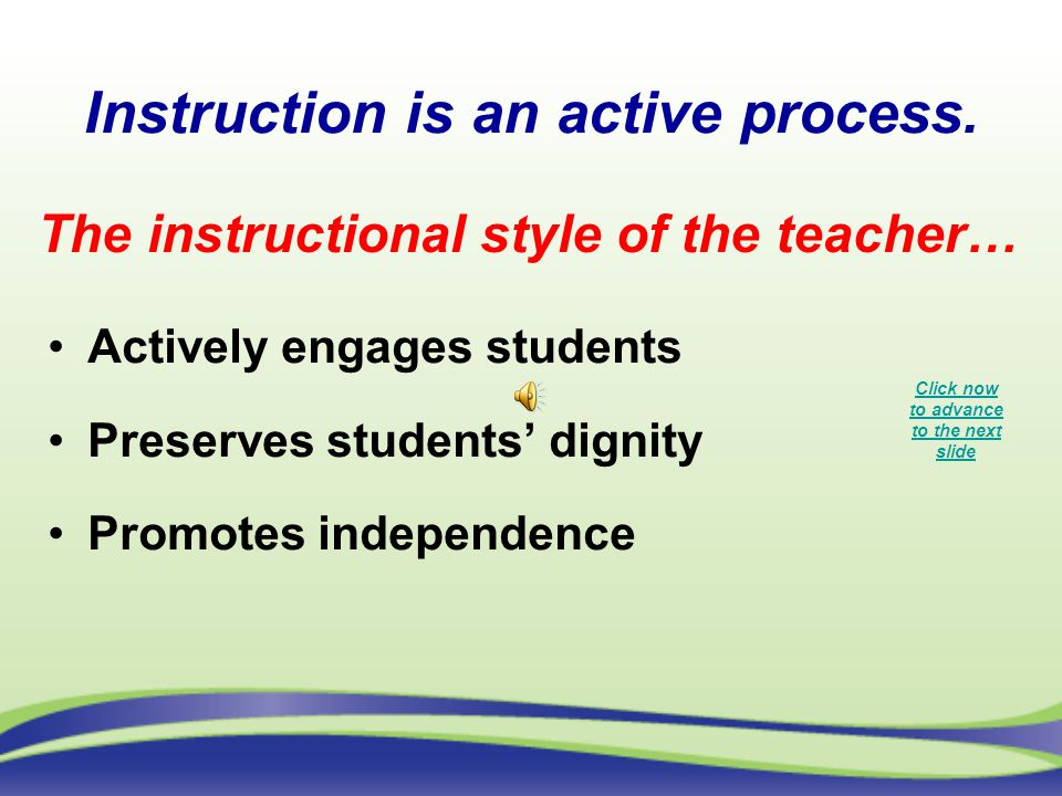 Instruction is an active process.