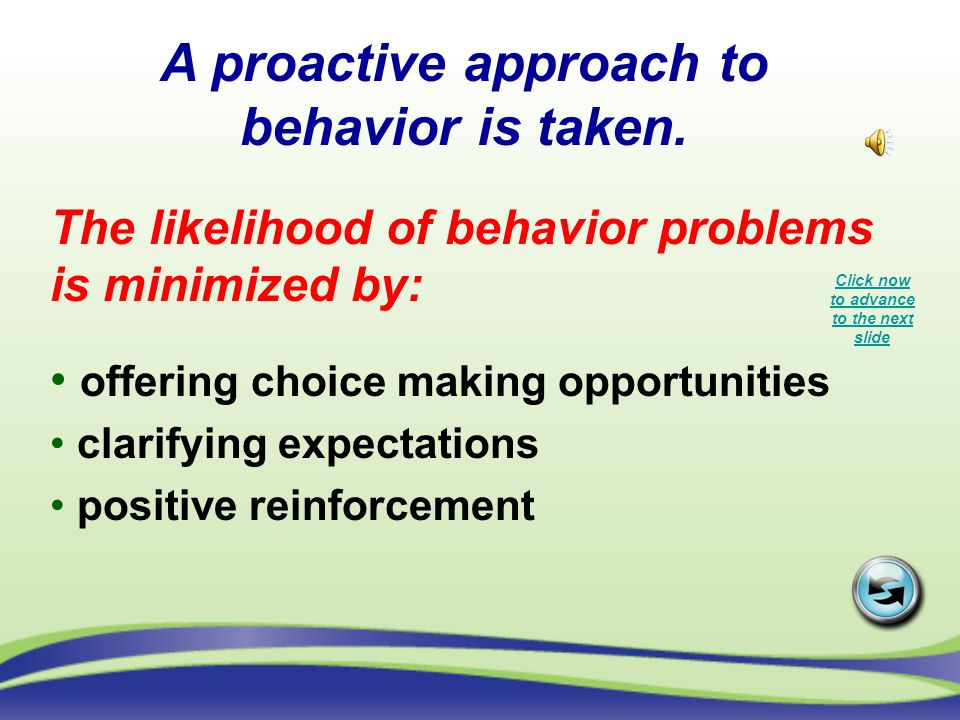 A proactive approach to behavior is taken.