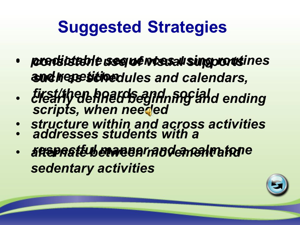 Suggested Strategies consistent use of visual supports such as schedules and calendars, first/then boards and social scripts, when needed.