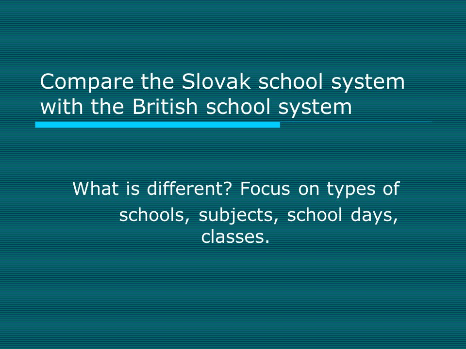 Compare the Slovak school system with the British school system