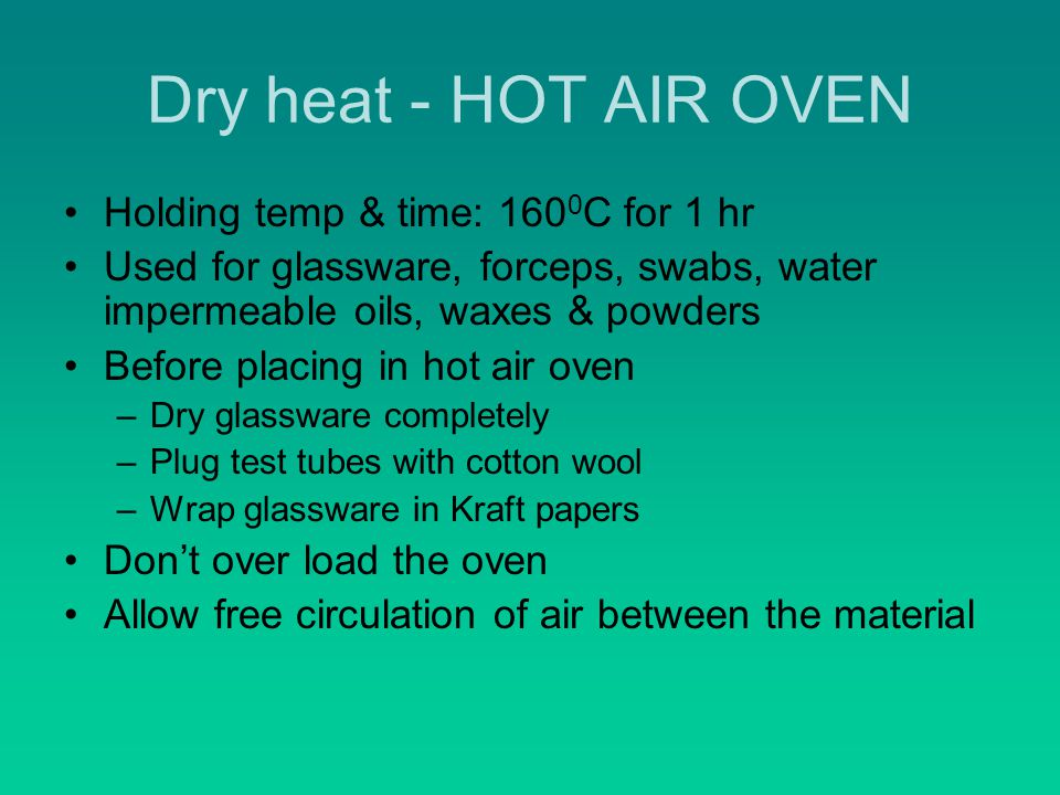 Dry heat - HOT AIR OVEN Holding temp & time: 1600C for 1 hr