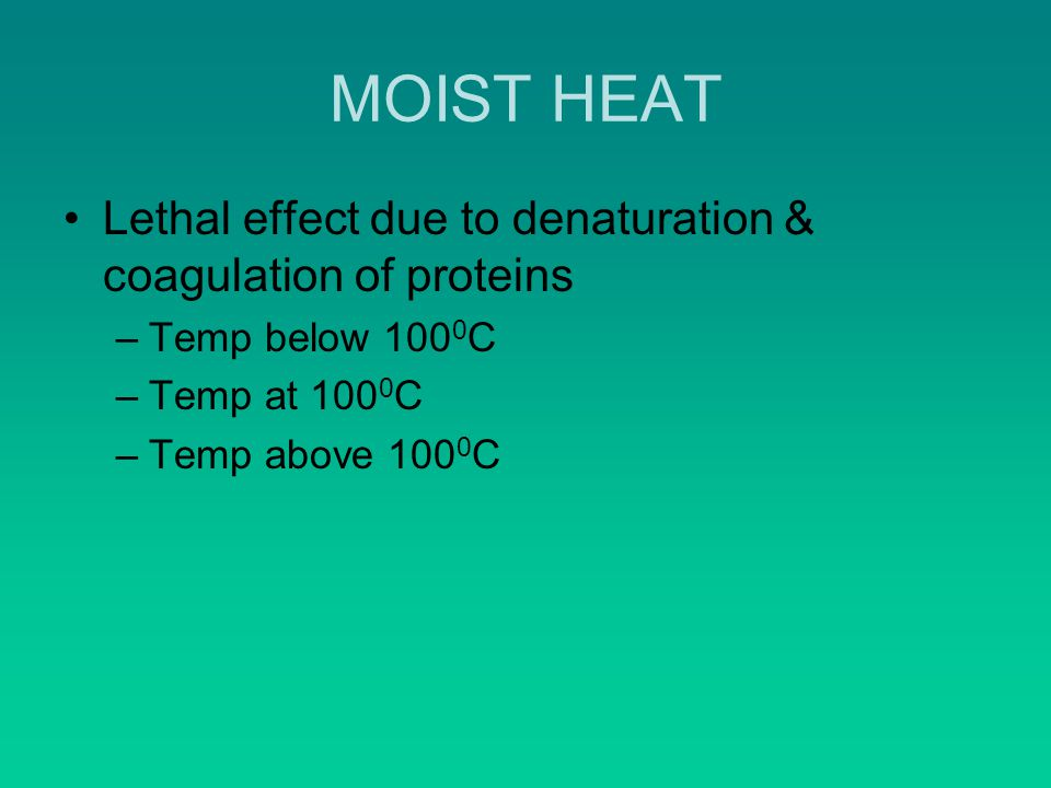 MOIST HEAT Lethal effect due to denaturation & coagulation of proteins
