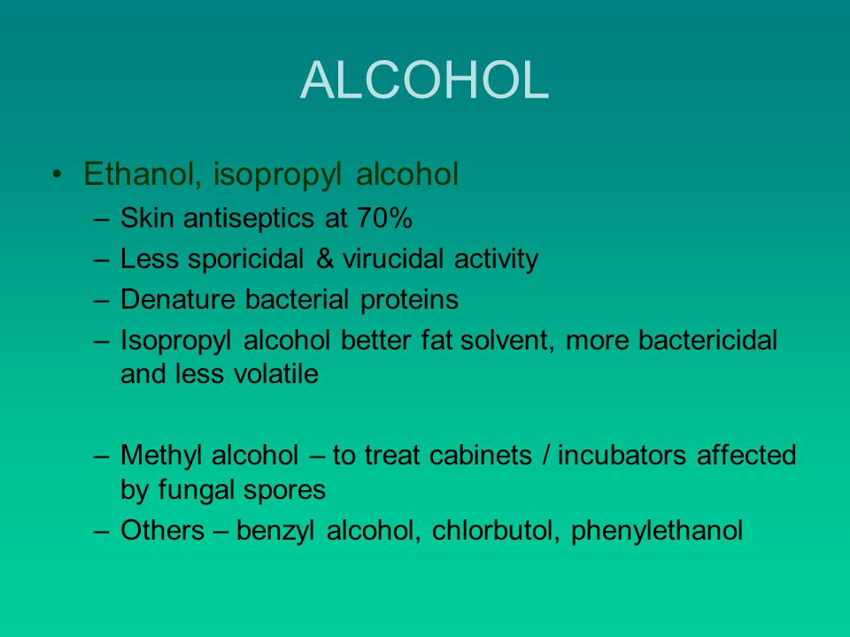 ALCOHOL Ethanol, isopropyl alcohol Skin antiseptics at 70%
