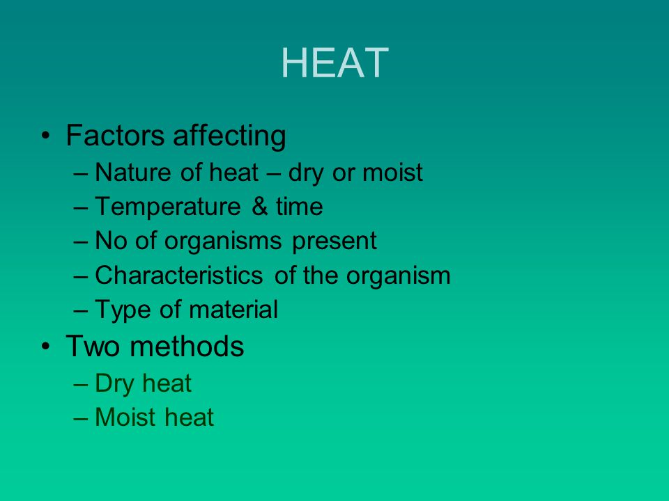 HEAT Factors affecting Two methods Nature of heat – dry or moist