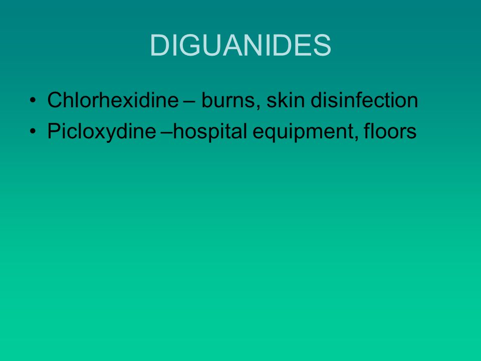 DIGUANIDES Chlorhexidine – burns, skin disinfection