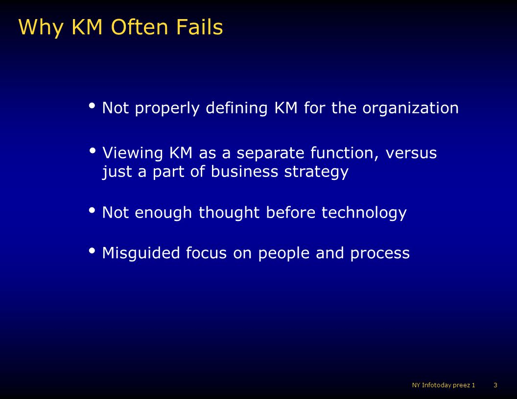 Why KM Often Fails Not properly defining KM for the organization