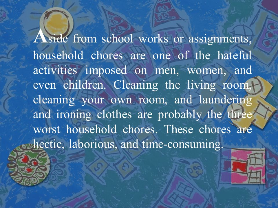 Aside from school works or assignments, household chores are one of the hateful activities imposed on men, women, and even children.