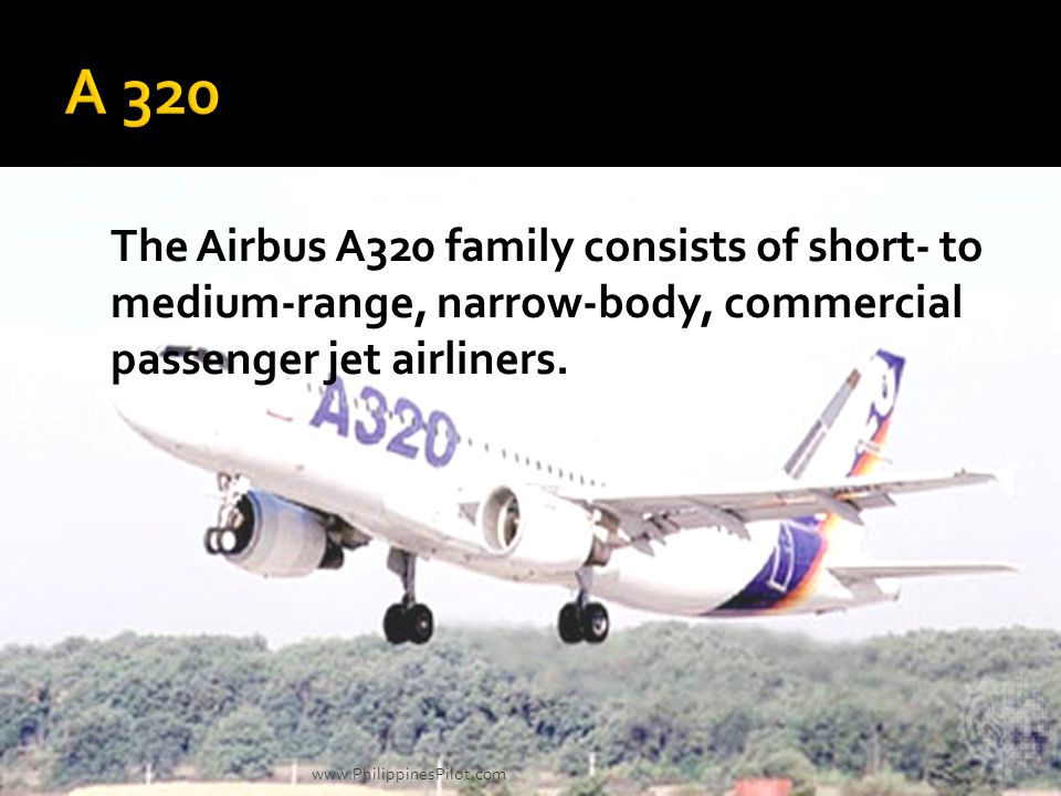 A 320 The Airbus A320 family consists of short- to medium-range, narrow-body, commercial passenger jet airliners.