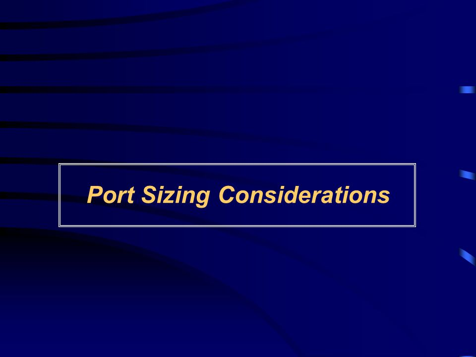 Port Sizing Considerations