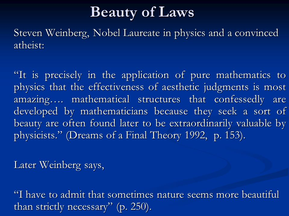 Beauty of Laws Steven Weinberg, Nobel Laureate in physics and a convinced atheist: