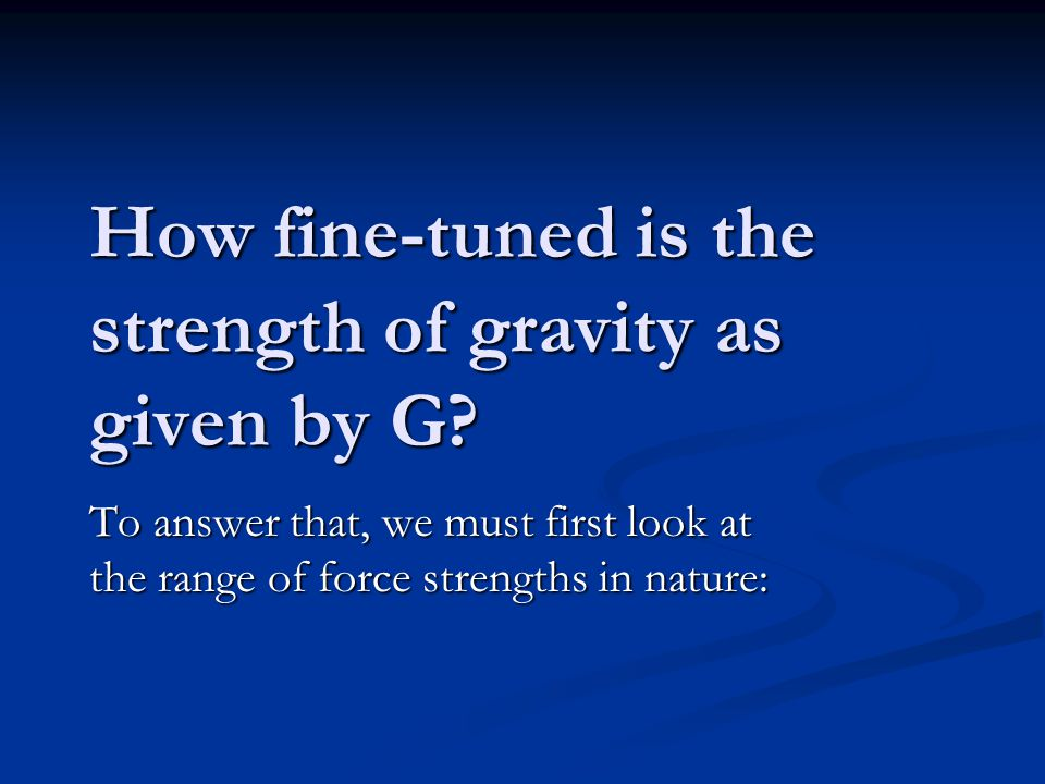 How fine-tuned is the strength of gravity as given by G