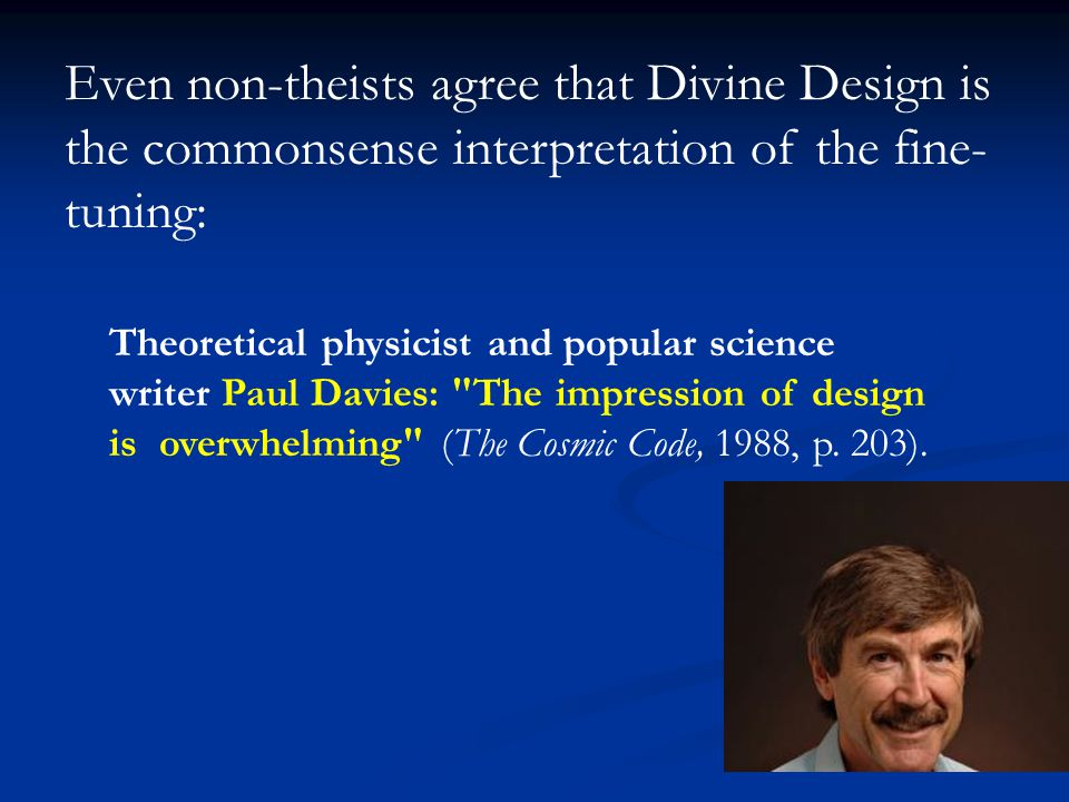 Even non-theists agree that Divine Design is the commonsense interpretation of the fine-tuning: