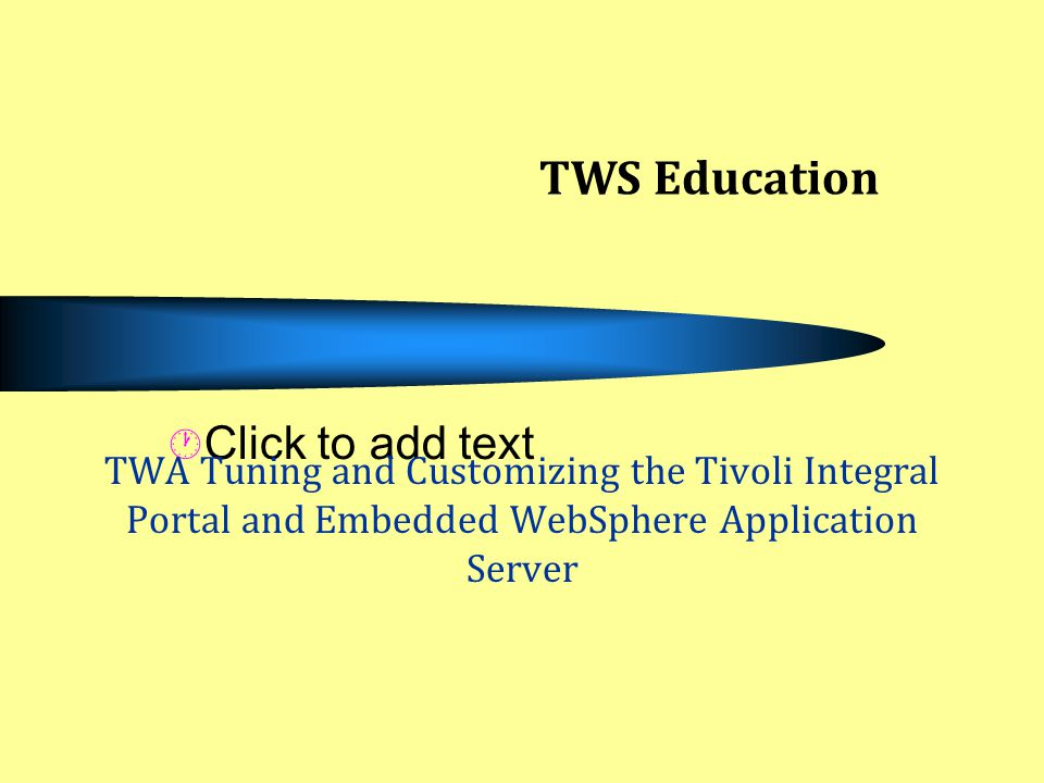 TWS Education TWA Tuning and Customizing the Tivoli Integral Portal and Embedded WebSphere Application Server.