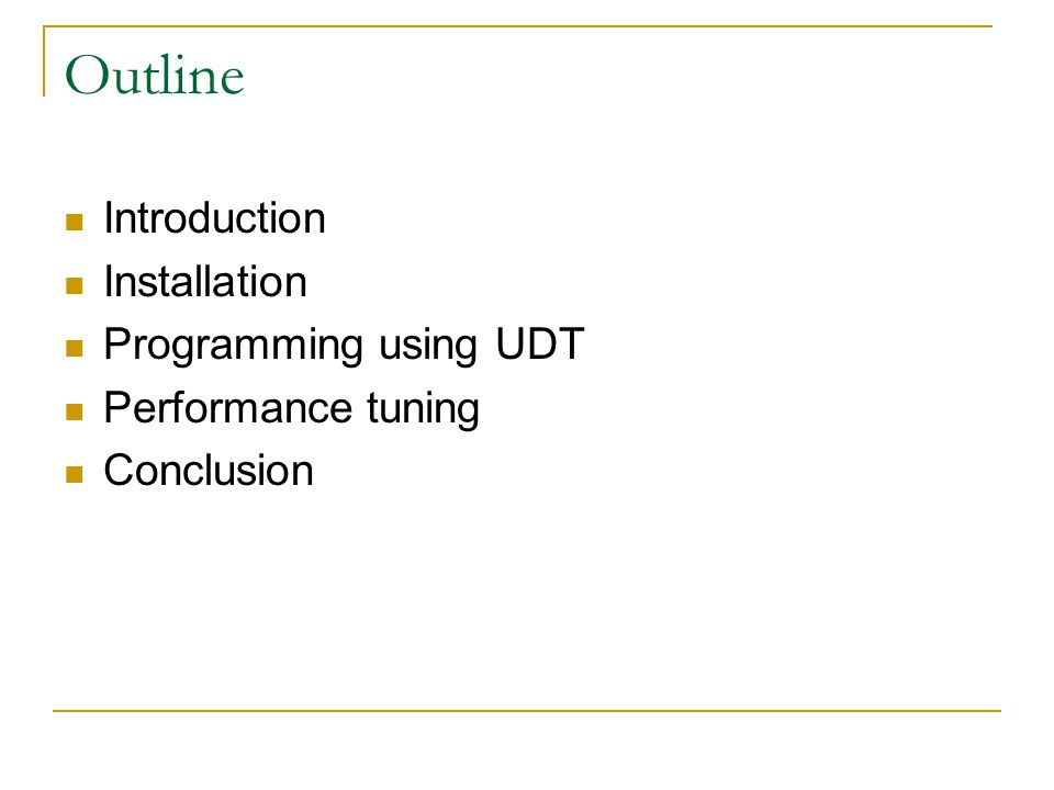 Outline Introduction Installation Programming using UDT