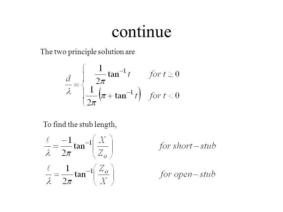 continue The two principle solution are To find the stub length,