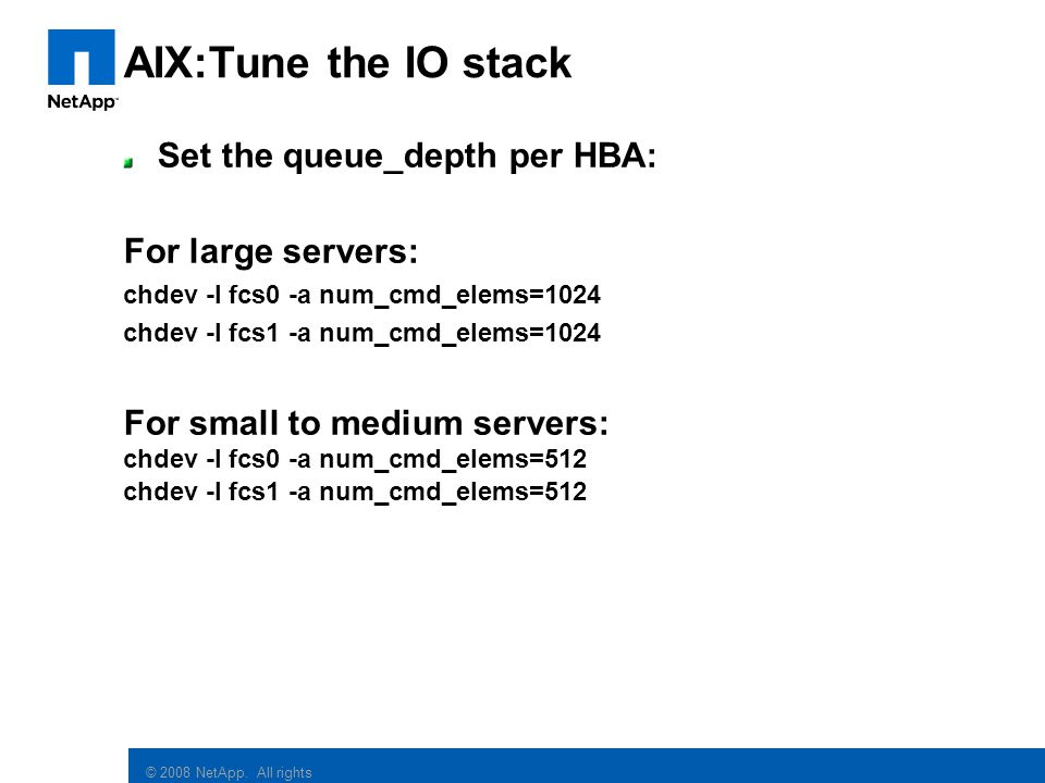 AIX:Tune the IO stack Set the queue_depth per HBA: For large servers: