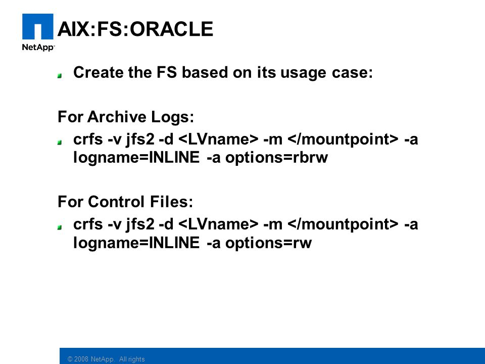AIX:FS:ORACLE Create the FS based on its usage case: For Archive Logs: