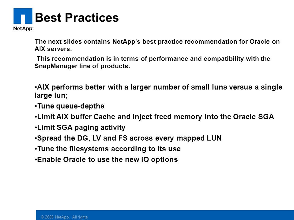 Best Practices The next slides contains NetApp s best practice recommendation for Oracle on AIX servers.