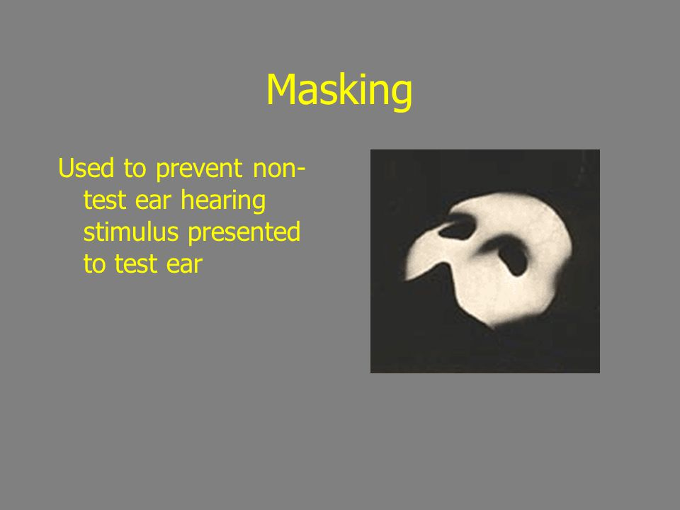 Masking Used to prevent non-test ear hearing stimulus presented to test ear