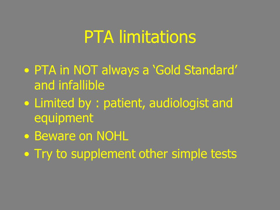 PTA limitations PTA in NOT always a 'Gold Standard' and infallible