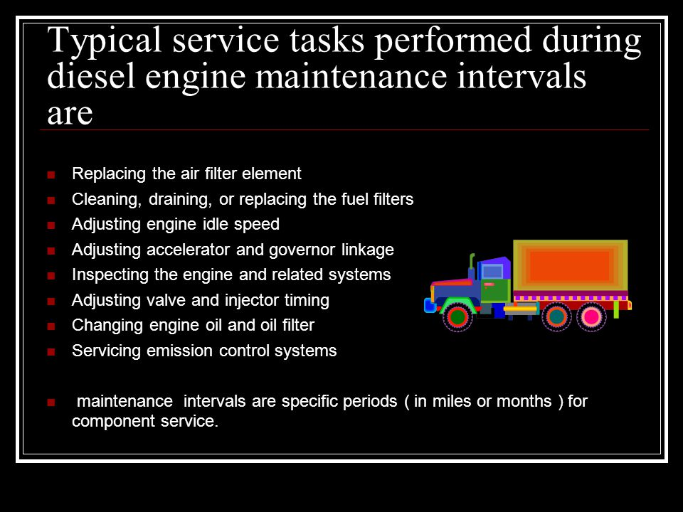 Typical service tasks performed during diesel engine maintenance intervals are