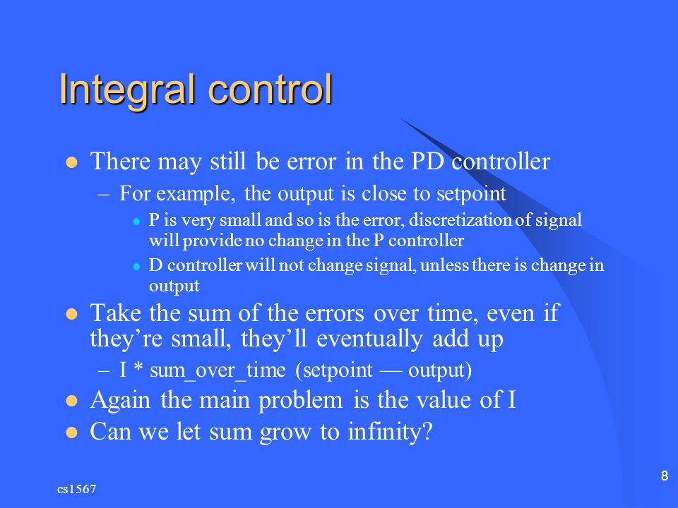 Integral control There may still be error in the PD controller
