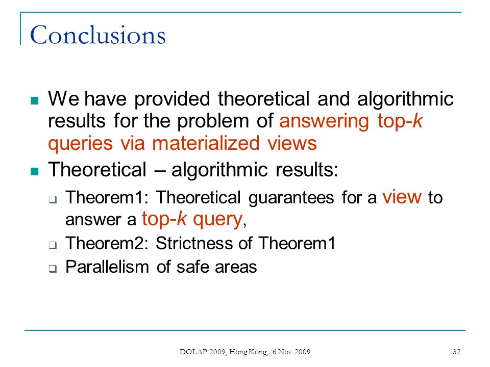 Conclusions We have provided theoretical and algorithmic results for the problem of answering top-k queries via materialized views.