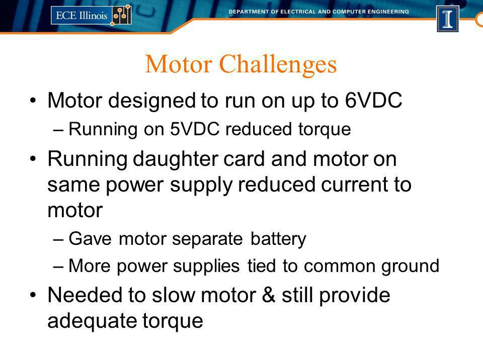 Motor Challenges Motor designed to run on up to 6VDC