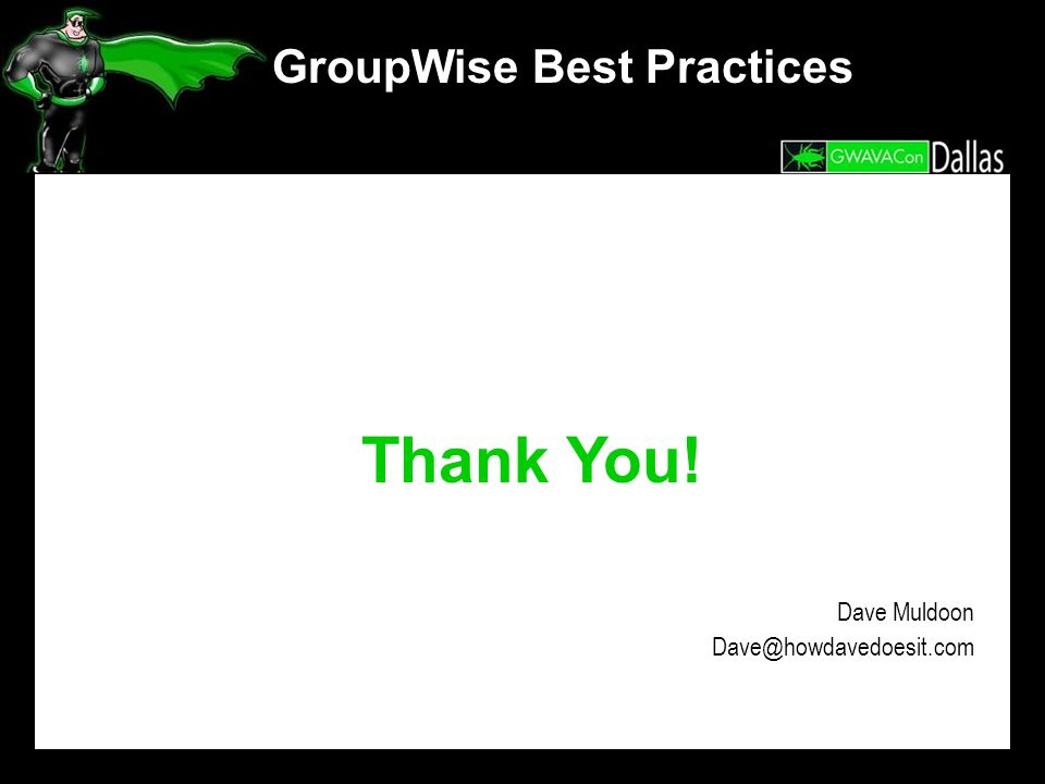 Thank You! GroupWise Best Practices Dave Muldoon