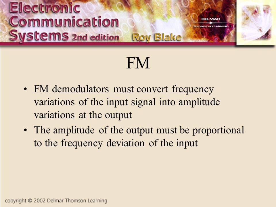 FM FM demodulators must convert frequency variations of the input signal into amplitude variations at the output.