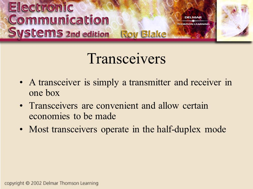 Transceivers A transceiver is simply a transmitter and receiver in one box. Transceivers are convenient and allow certain economies to be made.