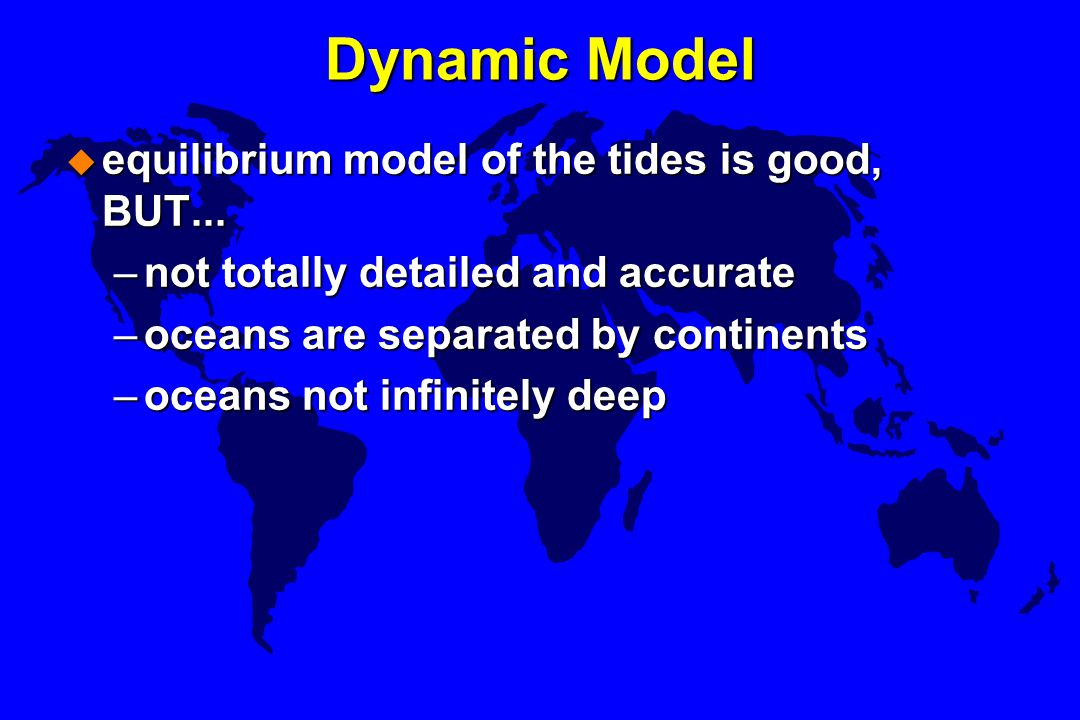 Dynamic Model equilibrium model of the tides is good, BUT...