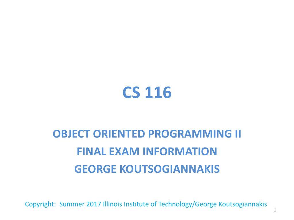 CS 116 OBJECT ORIENTED PROGRAMMING II FINAL EXAM INFORMATION