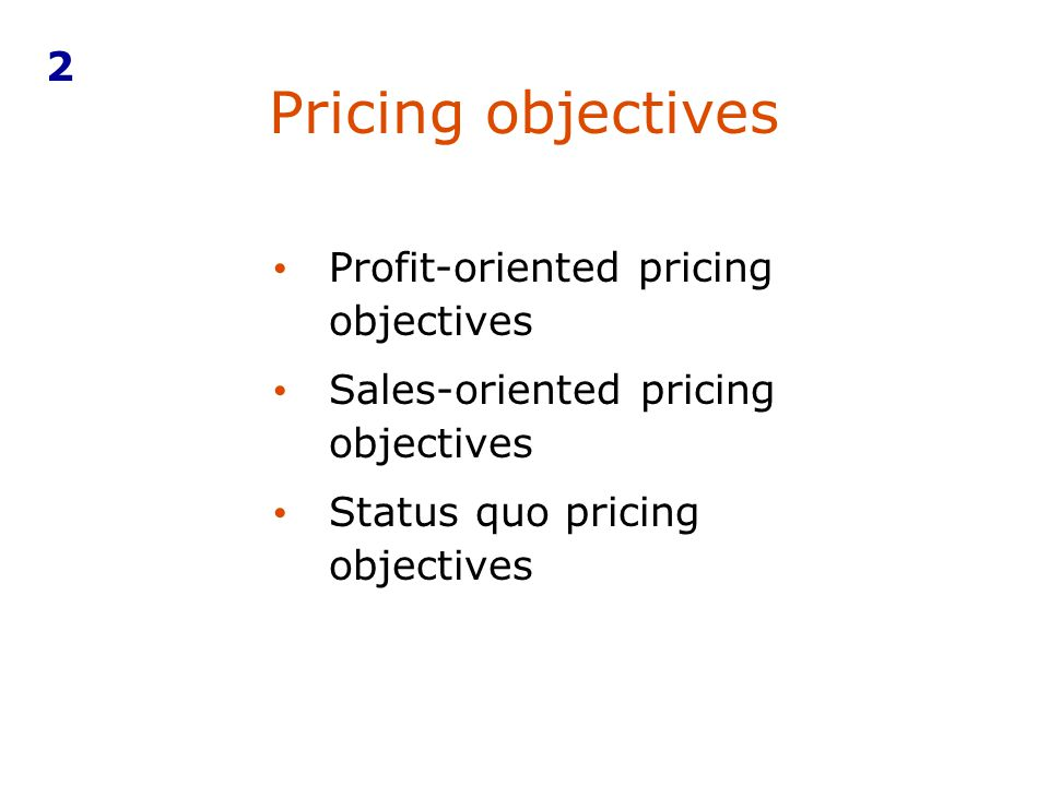 Pricing objectives 2 Profit-oriented pricing objectives