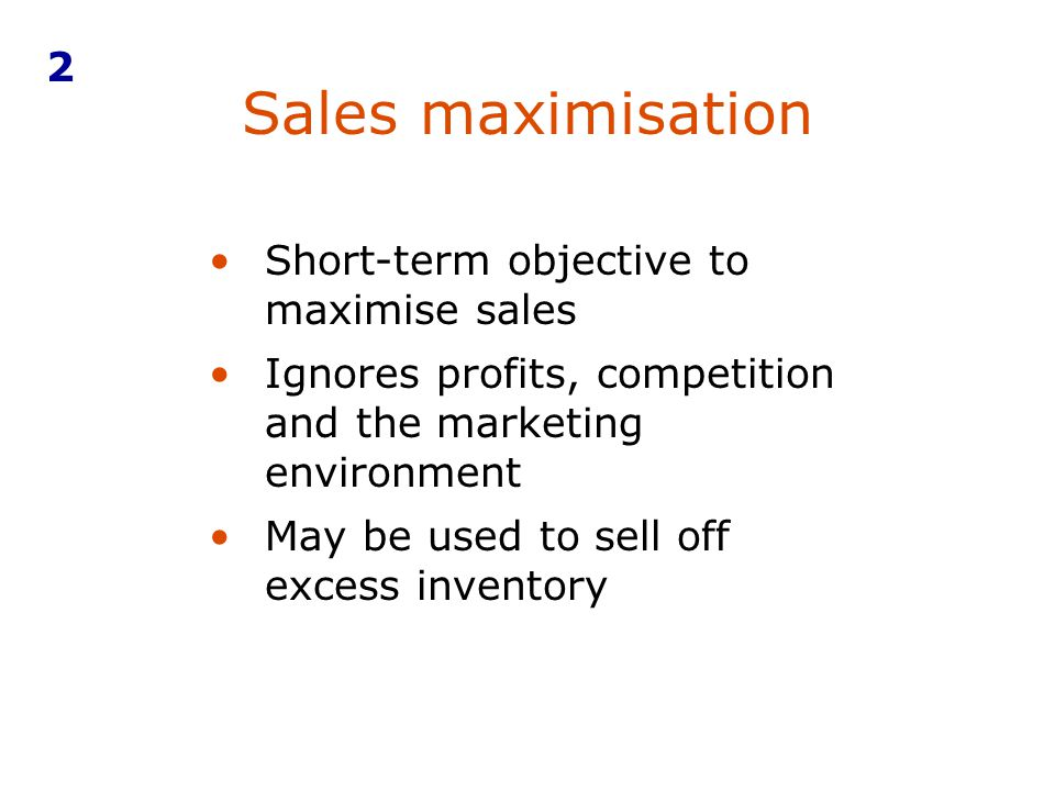 Sales maximisation 2 Short-term objective to maximise sales