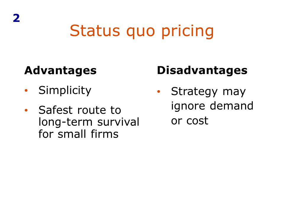 Status quo pricing 2 Advantages Simplicity
