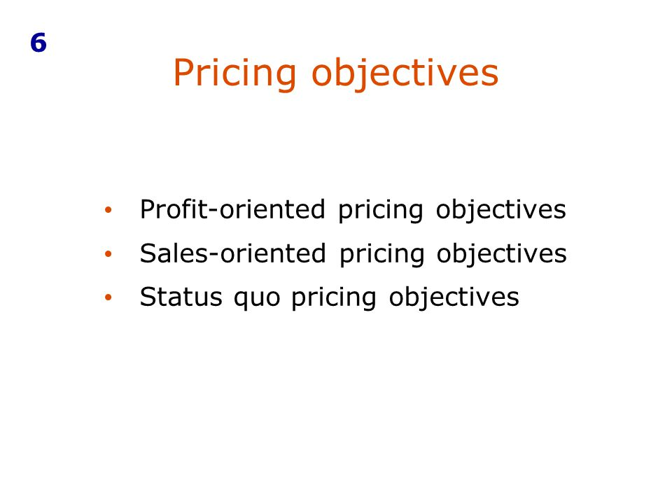Pricing objectives 6 Profit-oriented pricing objectives