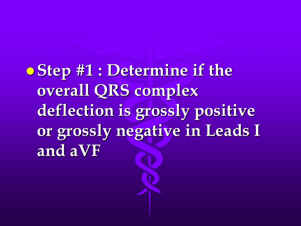 Step #1 : Determine if the overall QRS complex deflection is grossly positive or grossly negative in Leads I and aVF