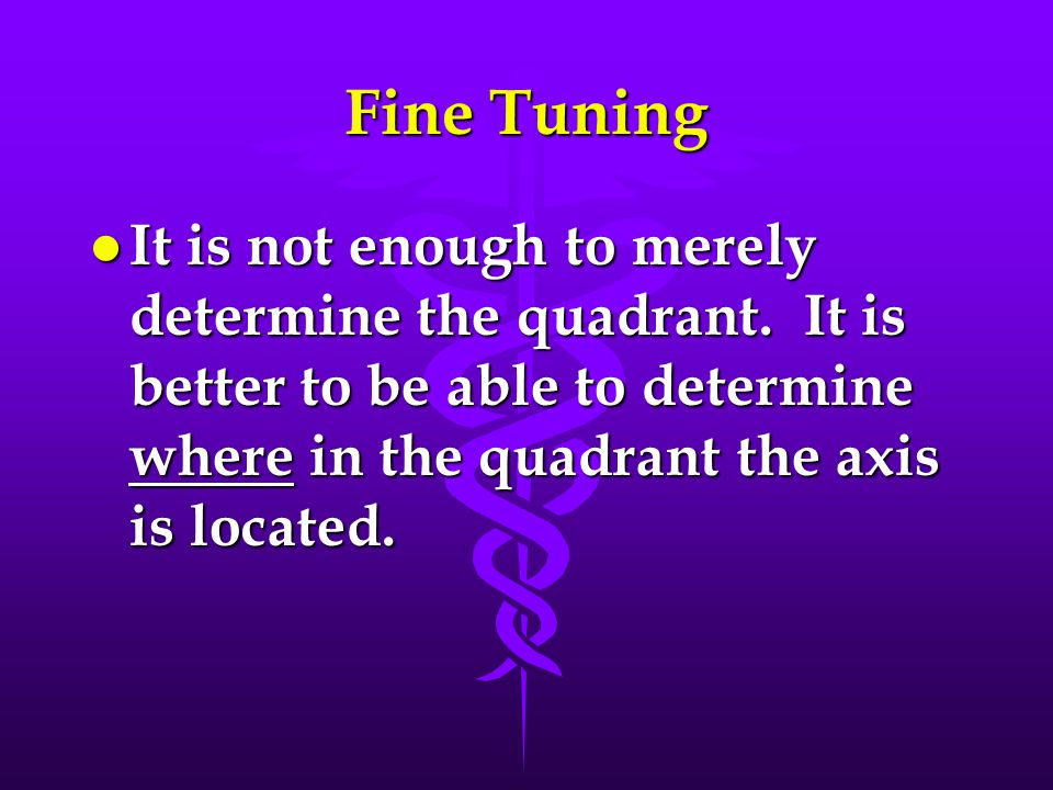 Fine Tuning It is not enough to merely determine the quadrant.