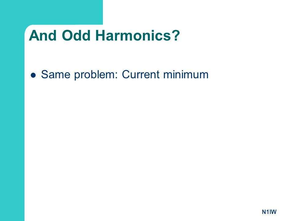 And Odd Harmonics Same problem: Current minimum N1IW