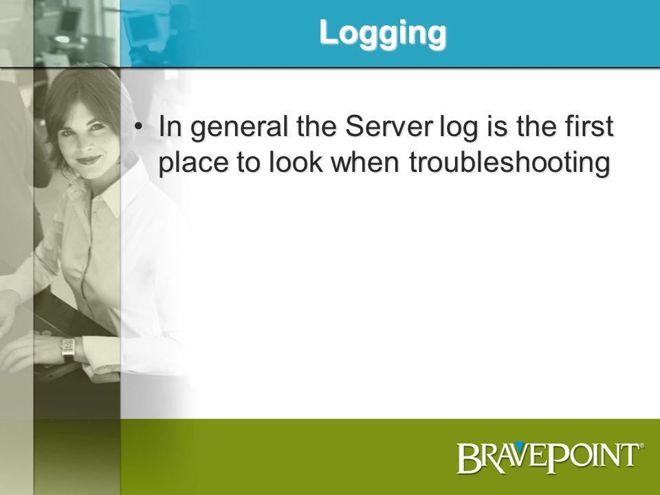Logging In general the Server log is the first place to look when troubleshooting